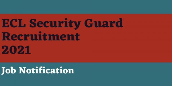 ECL 2021 Jobs Recruitment Notification of Security Guard – 1086 Posts